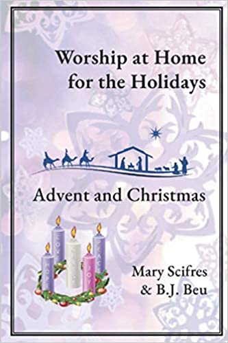 Worship At Home For The Holidays Advent And Christmas Scifres Mary Beu B J 9798555551887 Books