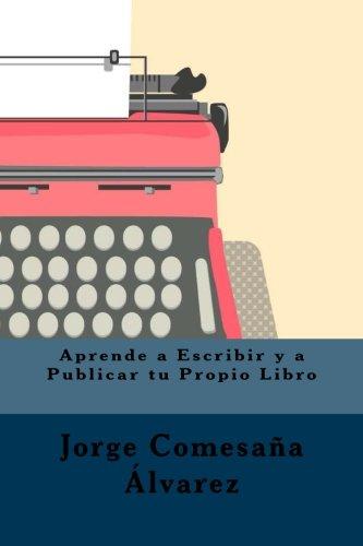 Aprende a Escribir y a Publicar tu Propio Libro: Amazon.es: Comesaña Álvarez, Jorge: Libros