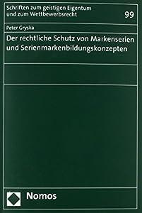 Der Rechtliche Schutz Von Markenserien Und Serienmarkenbildungskonzepten (Schriften Zum Geistigen Eigentum Und Zum Wettbewerbsrecht) (German Edition)