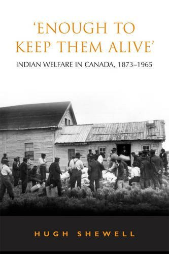 Enough to Keep Them Alive: Indian Social Welfare in Canada 1873 1965 (Heritage)