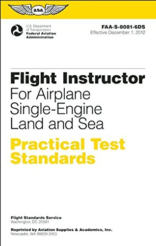 Flight Instructor Practical Test Standards for Airplane Single-Engine Land and Sea: FAA-S-8081-6D (Practical Test Standards series)