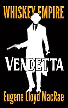 Vendetta (Whiskey Empire Book 4) by [MacRae, Eugene Lloyd]