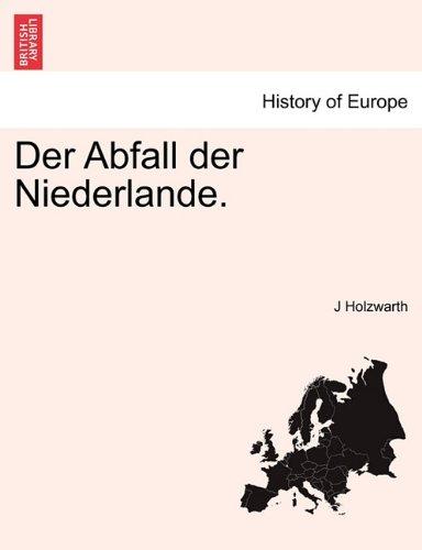 Der Abfall der Niederlande. ERSTER BAND (German Edition) PDF