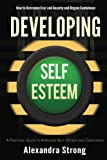 Developing Self-Esteem: How to Overcome Fear and Anxiety and Regain Confidence