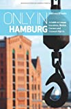 Only in Hamburg: A Guide to Unique Locations, Hidden Corners and Unusual Objects