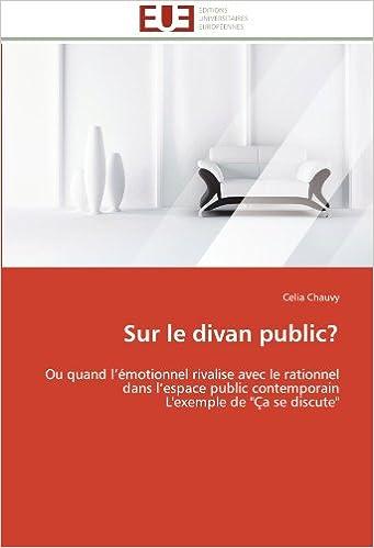 """Lire Sur le divan public?: Ou quand l'émotionnel rivalise avec le rationnel dans l'espace public contemporain  L'exemple de """"Ça se discute"""" epub, pdf"""