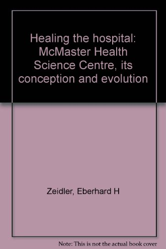 Healing the hospital: McMaster Health Science Centre, its conception and evolution
