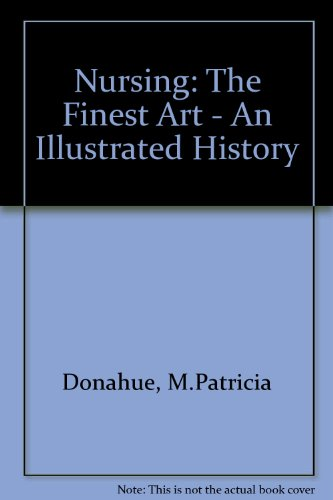 Nursing: The Finest Art : An Illustrated History