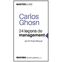 Carlos Ghosn: 24 leçons de management par M. Rivas-Micoud (Masterclass) (MASTER CLASS t. 1) (French Edition)