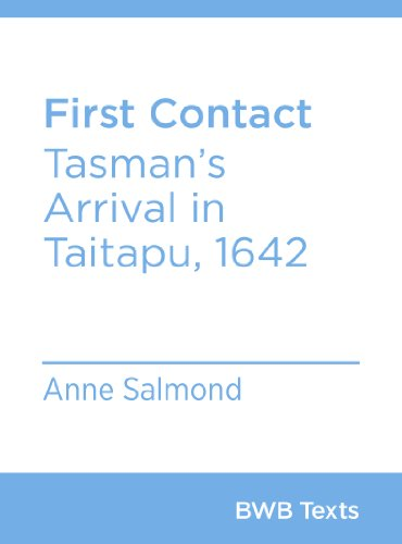 First Contact: Tasman's Arrival in Taitapu, 1642 (BWB Texts Book 15)