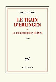 Le train d'Erlingen ou La métamorphose de Dieu, Sansal, Boualem