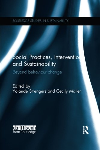 Social Practices, Intervention and Sustainability: Beyond behaviour change (Routledge Studies in Sustainability)