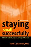 Staying Small Successfully:  A Guide for Architects, Engineers, and Design Professionals, Second Edition