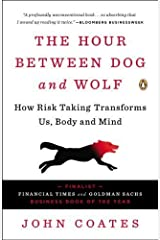 The Hour Between Dog and Wolf: How Risk Taking Transforms Us, Body and Mind Unknown Binding