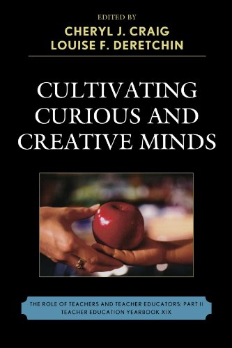 Cultivating Curious and Creative Minds: The Role of Teachers and Teacher Educators, Part II (Teacher Education Yearbook)