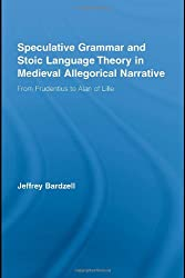 Speculative Grammar and Stoic Language Theory in Medieval Allegorical Narrative: From Prudentius to Alan of Lille (Studies in Medieval History and Culture)