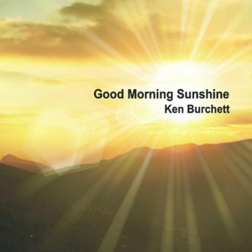 Good Morning Sunshine Download : Good morning sunshine by ken burchett on amazon music