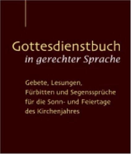 Gottesdienstbuch in gerechter Sprache: Gebete, Lesungen, Fürbitten und Segenssprüche für die Sonn- und Feiertage des Kirchenjahres