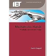 Mechatronic Hands: Prosthetic and robotic design (Control, Robotics and Sensors)