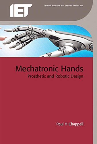 Mechatronic Hands: Prosthetic and robotic design (Control, Robotics and Sensors) -
