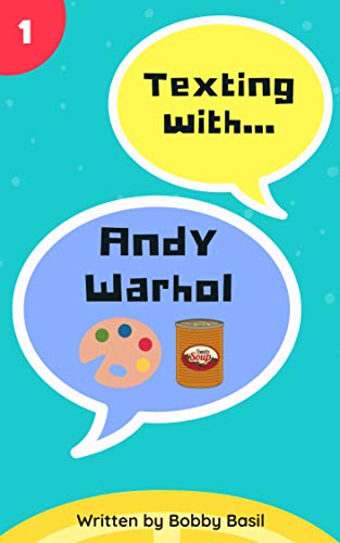 Texting with Andy Warhol: An Art Biography Book for Kids (Texting with Biographies 1)
