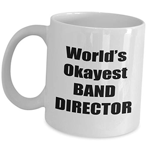 Funny Cute Gag Gifts for Worlds Okayest Band Director - Tea Cup Coffee Mug Musical Associate Degree in Music High School Leader Conductor Orchestra Appreciation Gift Idea