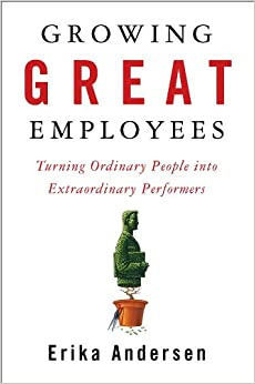 Book Growing Great Employees: Turning Ordinary People into Extraordinary Performers