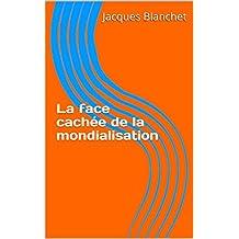 La face cachée de la mondialisation (French Edition)