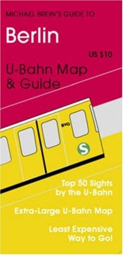 Michael Brein's Guide to Berlin by the U-Bahn (Michael Brein's Guides to Sightseeing By Public Transportation) (Michael Brein's Guides to Sightseeing By ... to Sightseeing By Public Transportation)