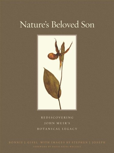 Nature's Beloved Son: Rediscovering John Muir's Botanical Legacy