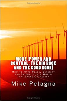 Book More [Power and Control: The Big Book And The Good Book]: How to Have Peace, Serenity and Integrity in a World that Lacks Character