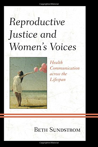 Reproductive Justice and Women's Voices: Health Communication across the Lifespan by Lexington Books