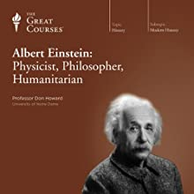 Albert Einstein: Physicist, Philosopher, Humanitarian Lecture by  The Great Courses Narrated by Professor Don Howard