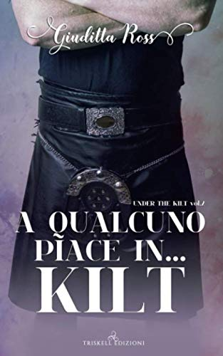 A qualcuno piace in... kilt (Under the kilt) (Italian Edition)