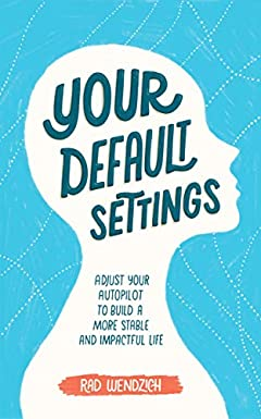 Your Default Settings: Adjust Your Autopilot to Build a More Stable and Impactful Life