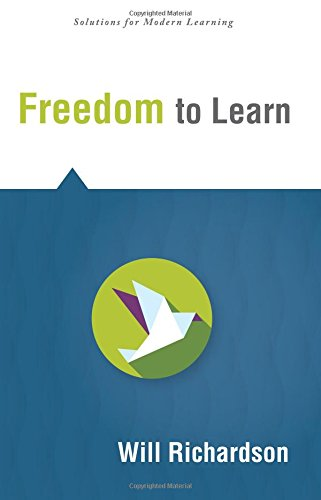 Freedom to Learn (Solutions) - how traditional school structures strip students of their control over the learning process
