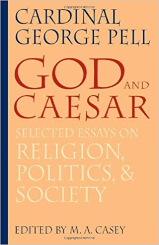 god and caesar selected essays on religion politics and society god and caesar selected essays on religion politics and society george pell m a casey 9780813215037 com books