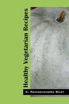 Healthy Vegetarian Recipes by [Bhat, K. Ramachandra]