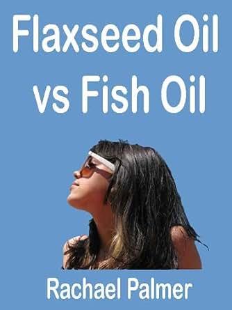 Flaxseed oil vs fish oil flax seed oil or flax oil and for Flaxseed oil or fish oil
