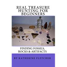 Real Treasure Hunting for Beginners: Finding Fossils, Rocks & Artifacts