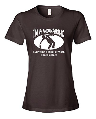 Im A Workaholic Beer T-shirt (Ladies I'm A Workaholic, Every Time I Think Of Work I Need A Beer. Funny Alcohol)