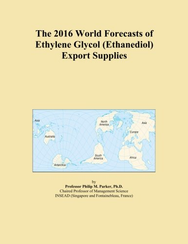 (The 2016 World Forecasts of Ethylene Glycol (Ethanediol) Export)