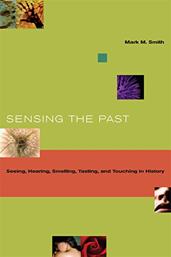 Sensing the Past: Seeing, Hearing, Smelling, Tasting, and...