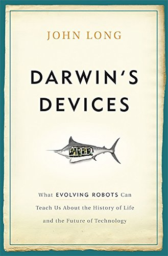 Darwin's Devices: What Evolving Robots Can Teach Us About the History of Life and the Future of Technology