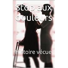 Stop aux douleurs: Histoire vécue (Je me soigne, seul t. 1) (French Edition)