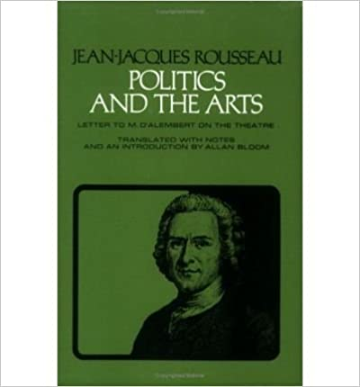 Book By Jean-Jacques Rousseau Politics and the Arts: Letter to M. D'Alembert on the Theatre (Agora Editions) (1st Edition)