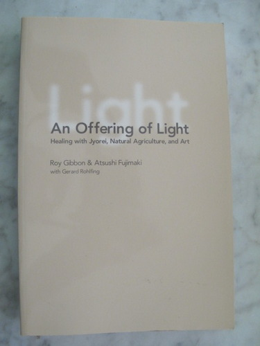 An Offering of Light Healing With Jyorei, Natural Agriculture, &_Art (2006 publication) ebook