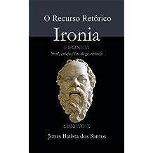 O Recurso Retórico Ironia (Portuguese Edition)