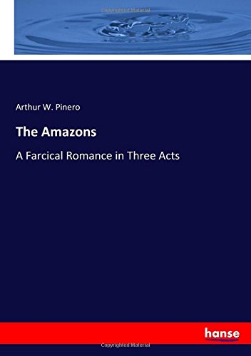 Download The Amazons: A Farcical Romance in Three Acts pdf