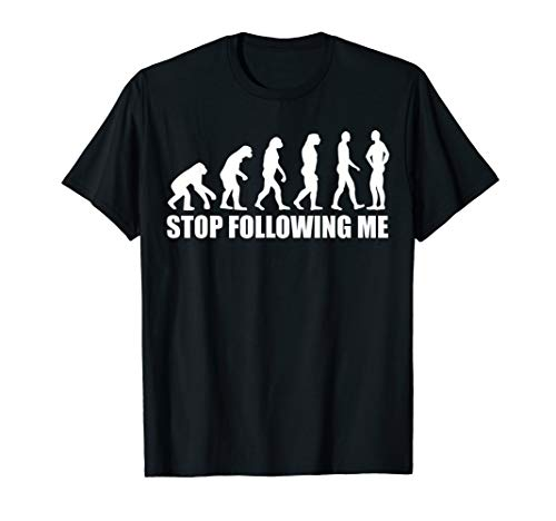 (Evolution stop following me T-Shirt)